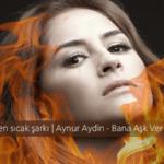 Aynur Aydin – Bana Aşk Ver