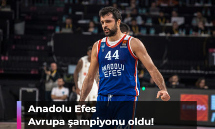 Anadolu Efes Avrupa şampiyonu oldu!