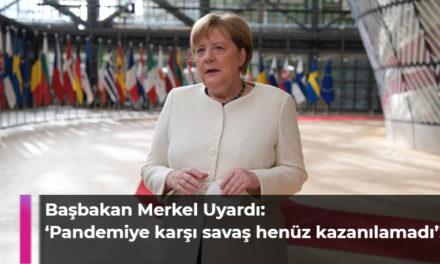 Merkel Uyardı: Pandemiye karşı savaş henüz kazanılamadı!