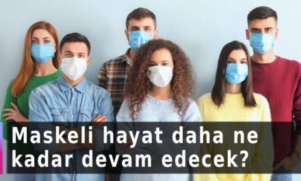 Maskeli hayat daha ne kadar devam edecek?