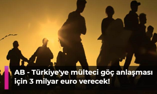 AB Türkiye'ye mülteci göç anlaşması için 3 milyar euro verecek