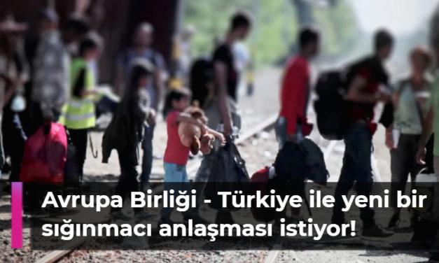 AB Türkiye ile yeni bir sığınmacı anlaşması istiyor!