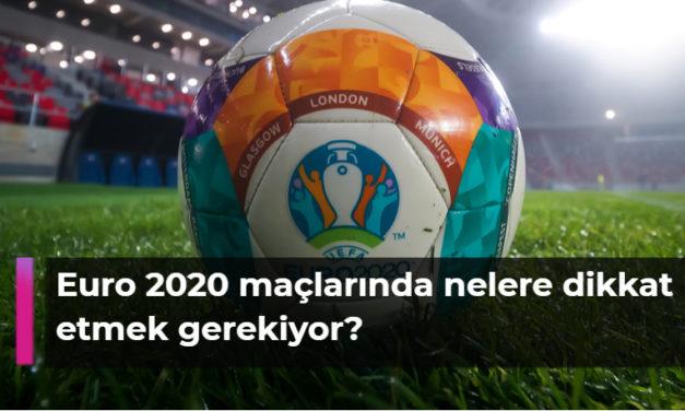 Euro 2020 maçlarında nelere dikkat etmek gerekiyor?