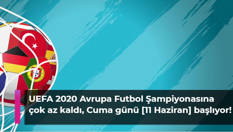 UEFA 2020 Avrupa Futbol Şampiyonasına çok az kaldı, Cuma günü başlıyor!