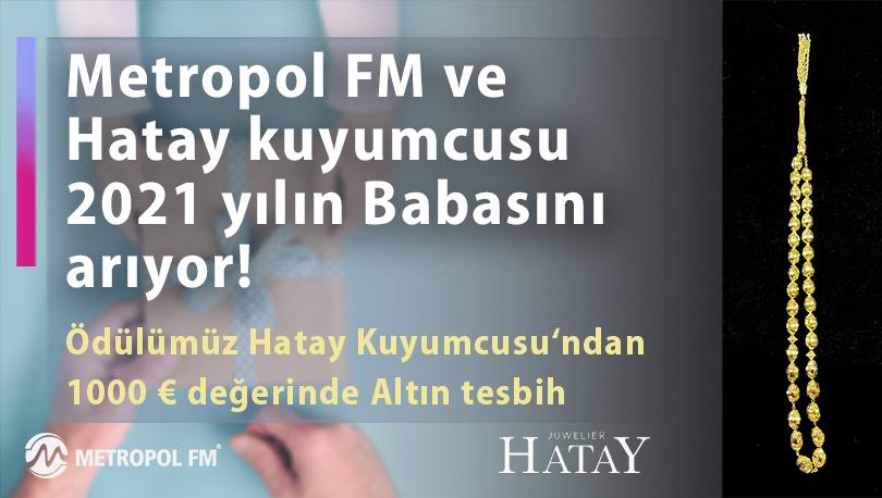 Metropol FM ve Hatay kuyumcusu 2021 yılın Babasını arıyor!