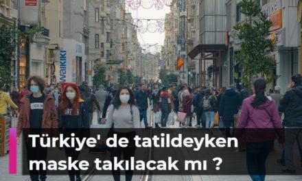 Türkiye' de tatildeyken maske takılacak mı ?