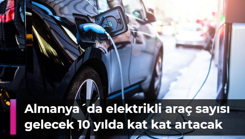 Almanya´da elektrikli araç sayısı gelecek 10 yılda kat kat artacak