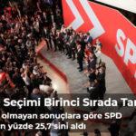 Almanya'da yapılan genel seçimlerde kesin olmayan sonuçlara göre, Sosyal Demokrat Parti (SPD) oyların yüzde 25,7'sini alarak birinci oldu